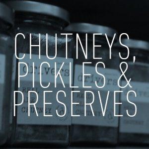 Chutneys, Pickles & Preserves